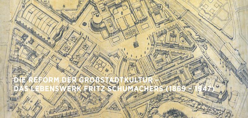 Die Reform der Großstadtkultur – Das Lebenswerk Fritz Schumachers (1869-1947)
